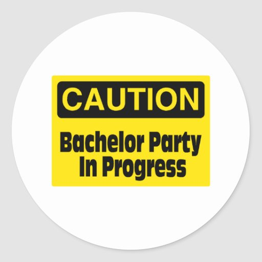Caution Bachelor Party In Progress Round Sticker