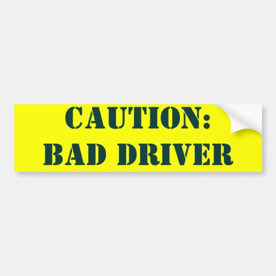 CAUTION: BAD DRIVER BUMPER STICKER