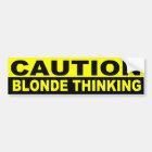CAUTION, BLONDE THINKING BUMPER STICKER