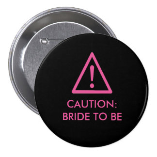 """""""Caution: Bride To Be"""" Hen night badge"""