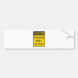 Caution Childish Adult at Play Bumper Stickers