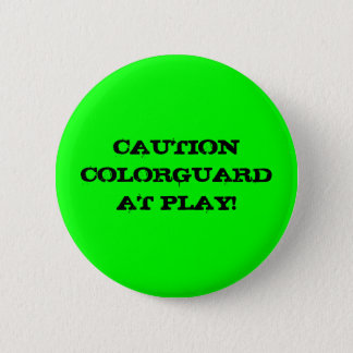 CAUTION COLORGUARD AT PLAY! 6 CM ROUND BADGE