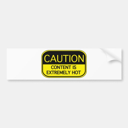 Caution Content Is Extremely Hot Bumper Stickers