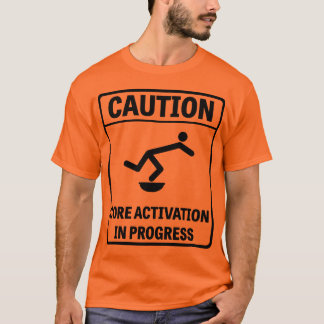 Caution: Core Activation in Progress T-Shirt