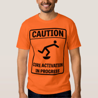 Caution: Core Activation in Progress Tees