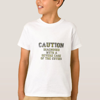 Caution Diagnosed with a Severe Case of the Cuties T-Shirt