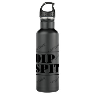 CAUTION DIP SPIT - maybe, maybe not 710 Ml Water Bottle