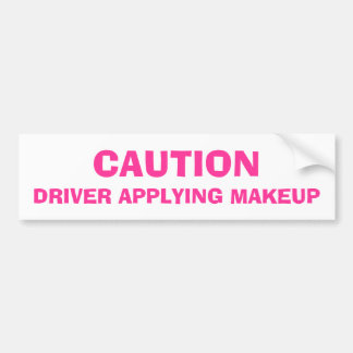Caution, Driver Applying Makeup Bumper Stickers
