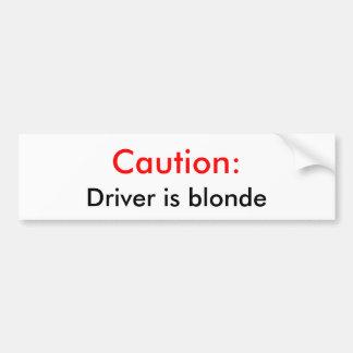 Caution:, Driver is blonde Bumper Sticker
