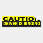 CAUTION DRIVER IS SINGING BUMPER STICKER