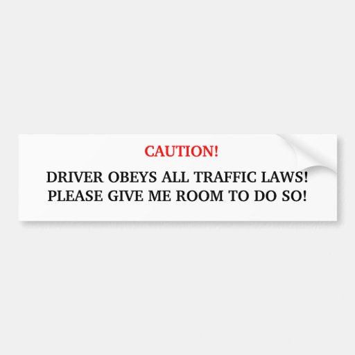 Caution! Driver Obeys All Traffic Laws..... Bumper Sticker