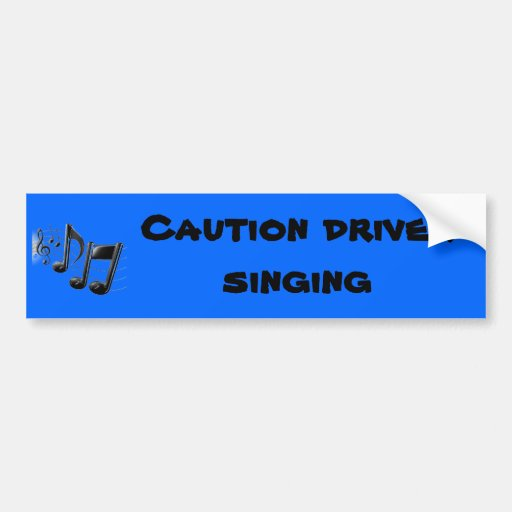 Caution driver singing bumper stickers