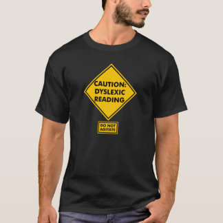 Caution: Dyslexic Reading T-Shirt