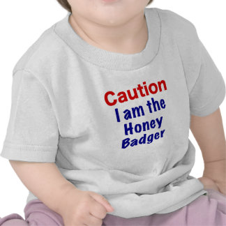 Caution I Am the Honey Badger Tshirts