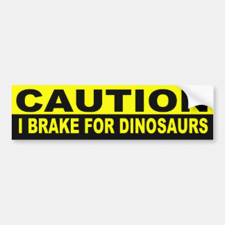 CAUTION, I BRAKE DINOSAURS BUMPER STICKER