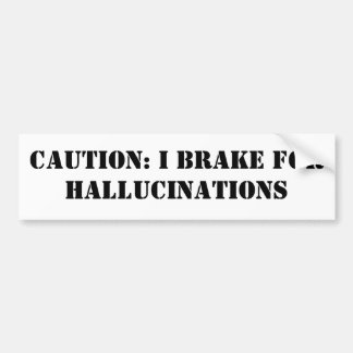 CAUTION: I BRAKE FOR HALLUCINATIONS BUMPER STICKER