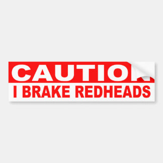 CAUTION, I BRAKE FOR REDHEADS BUMPER STICKER