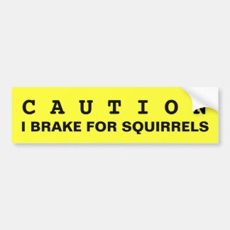 CAUTION: I BRAKE FOR SQUIRRELS BUMPER STICKER