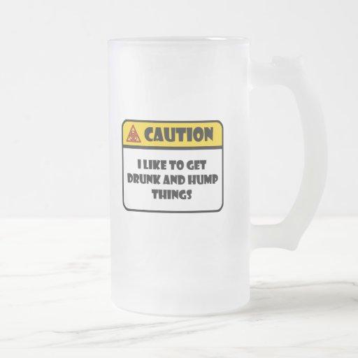 CAUTION - I LIKE TO GET DRUNK AND HUMP THINGS COFFEE MUG