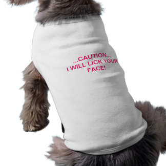 caution..I will lick your face Sleeveless Dog Shirt