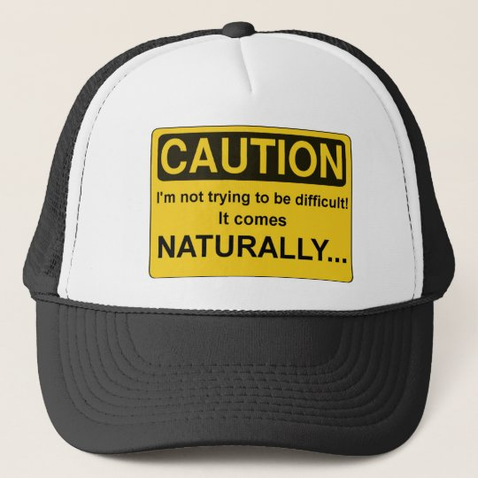 CAUTION I'm not trying to be difficult, Funny Cap