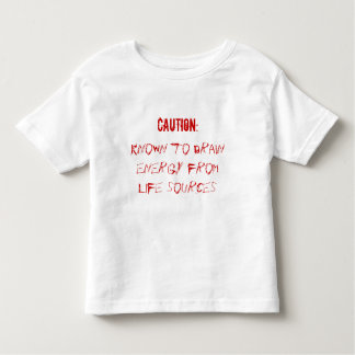 CAUTION:, Known to drain energy from life sources T-shirt