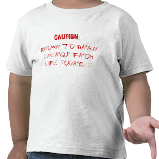 CAUTION:, Known to drain energy from life sources Shirt