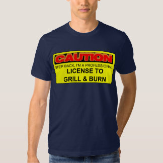 CAUTION: LICENSE TO GRILL & BURN TEE SHIRTS