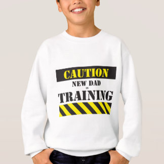 Caution new dad in training sweatshirt