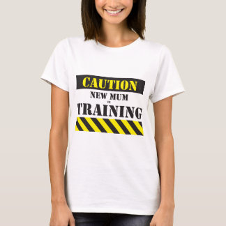 Caution new mom in training T-Shirt