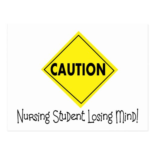 Caution Nursing Student Losing mind Post Cards