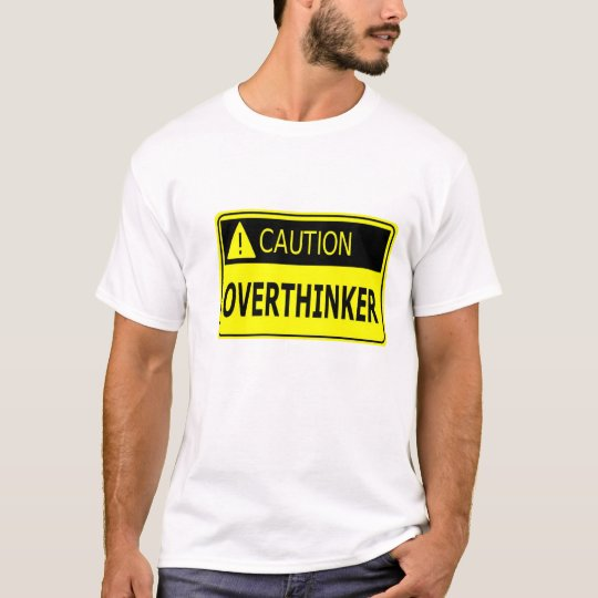 Caution: Overthinker T-Shirt