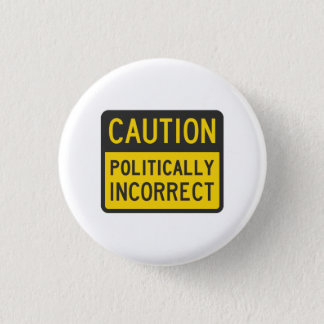 Caution Politically Incorrect 3 Cm Round Badge