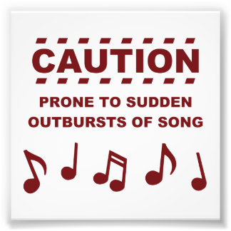 Caution Prone to Sudden Outbursts of Song Photo Print