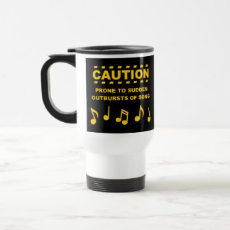 Caution Prone to Sudden Outbursts of Song Stainless Steel Travel Mug