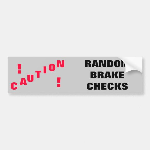Caution! Random Brake Checks Bumper Stickers