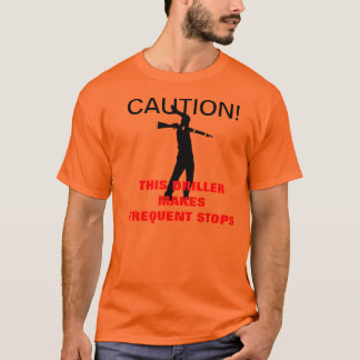 CAUTION! This Driller Makes Frequent Stops! T-Shirt
