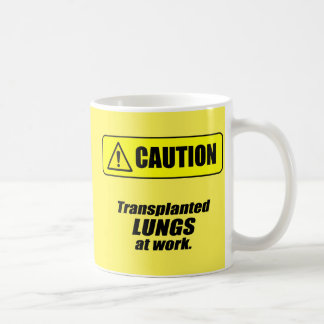 Caution: Transplanted Lungs at Work Coffee Mug