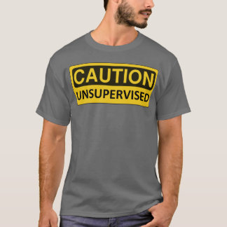 """""""Caution: Unsupervised"""" Funny T-Shirt"""