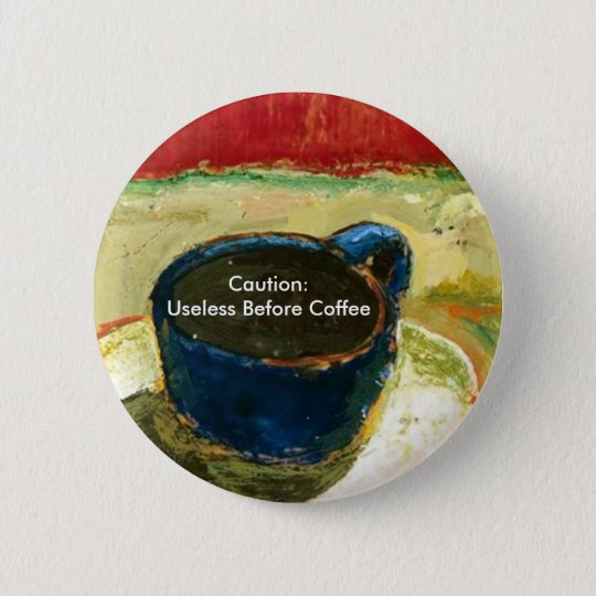 Caution: Useless Before Coffee 6 Cm Round Badge
