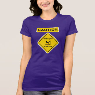 Caution Watch for Flying Aerialists - Silks T-Shirt