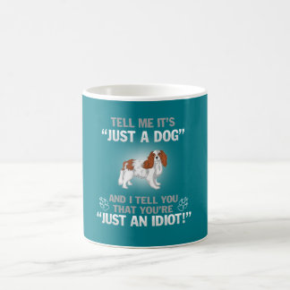 CAVALIER KING CHARLES-It's Not Just A Dog Coffee Mug