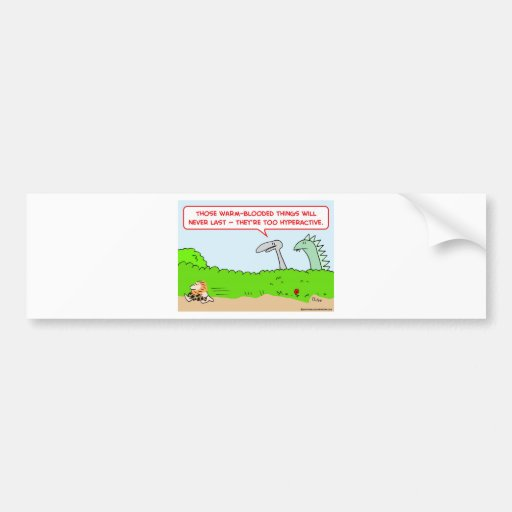 caveman dinosaur warm-blooded hyperactive bumper stickers