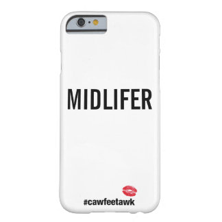#cawfeetawk Midlifer Barely There iPhone 6 Case