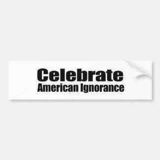 Celebrate American Ignorance Bumper Sticker