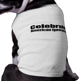 Celebrate American Ignorance Pet Clothing