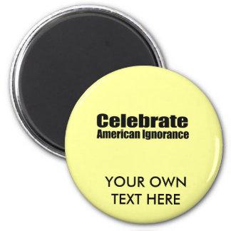 Celebrate American Ignorance Fridge Magnets