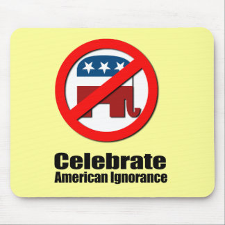 Celebrate American Ignorance Mouse Pad