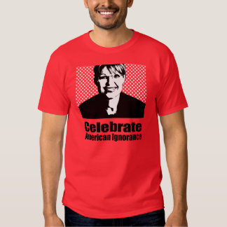 Celebrate American Ignorance Tshirt