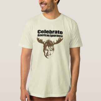 Celebrate American Ignorance Tshirts